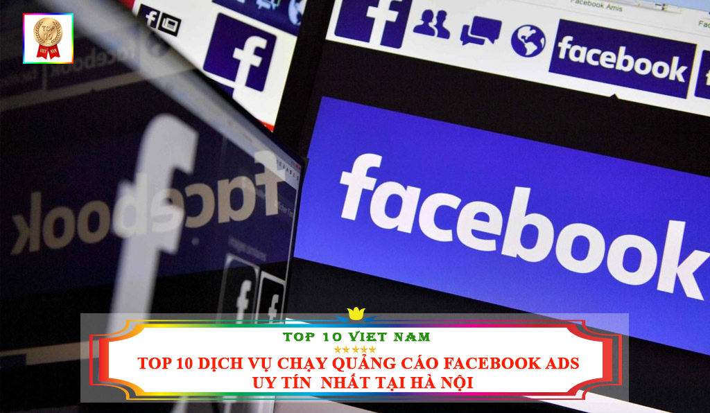 TOP 10 DỊCH VỤ CHẠY QUẢNG CÁO FACEBOOK ADS UY TÍN NHẤT TẠI HÀ NỘI