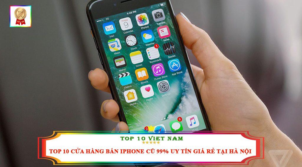TOP 10 ĐỊA CHỈ BÁN IPHONE CŨ 99% UY TÍN GIÁ RẺ TẠI HÀ NỘI