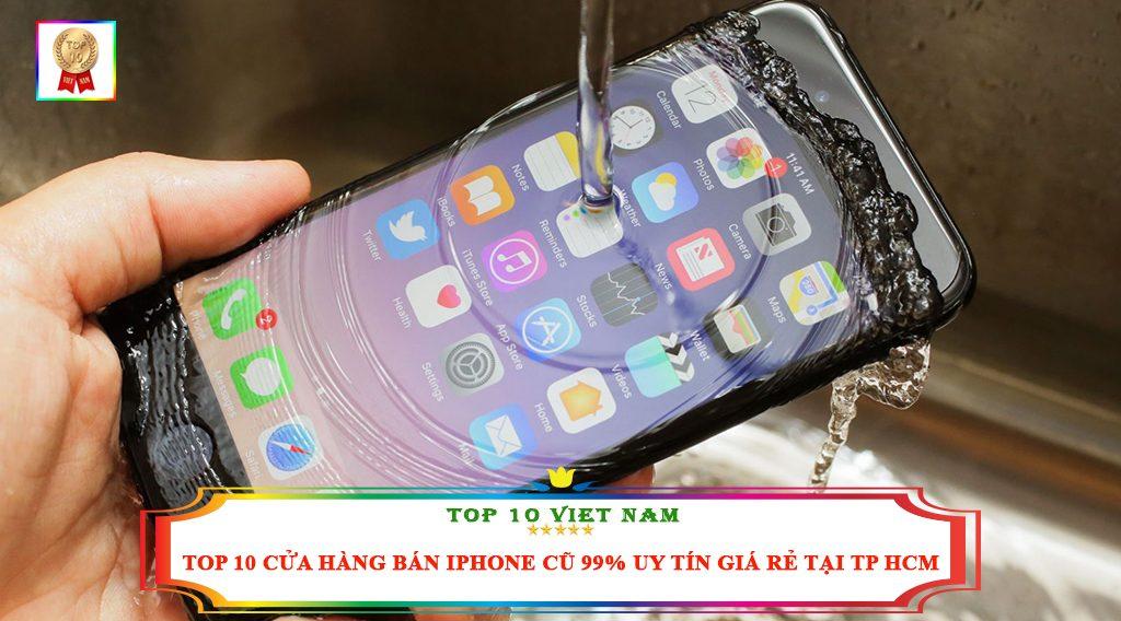 TOP 10 CỬA HÀNG BÁN IPHONE CŨ 99% UY TÍN GIÁ RẺ TẠI TP HCM