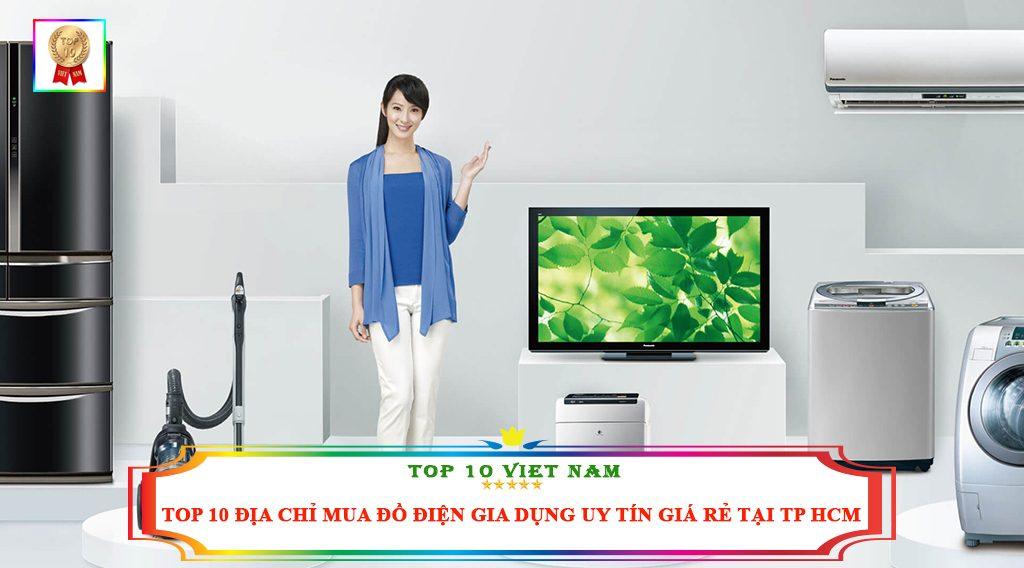 TOP 10 ĐỊA CHỈ MUA ĐỒ ĐIỆN GIA DỤNG UY TÍN GIÁ RẺ TẠI TP HCM