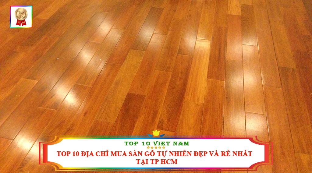 TOP 10 ĐỊA CHỈ MUA SÀN GỖ TỰ NHIÊN ĐẸP VÀ RẺ NHẤT TẠI TP HCM