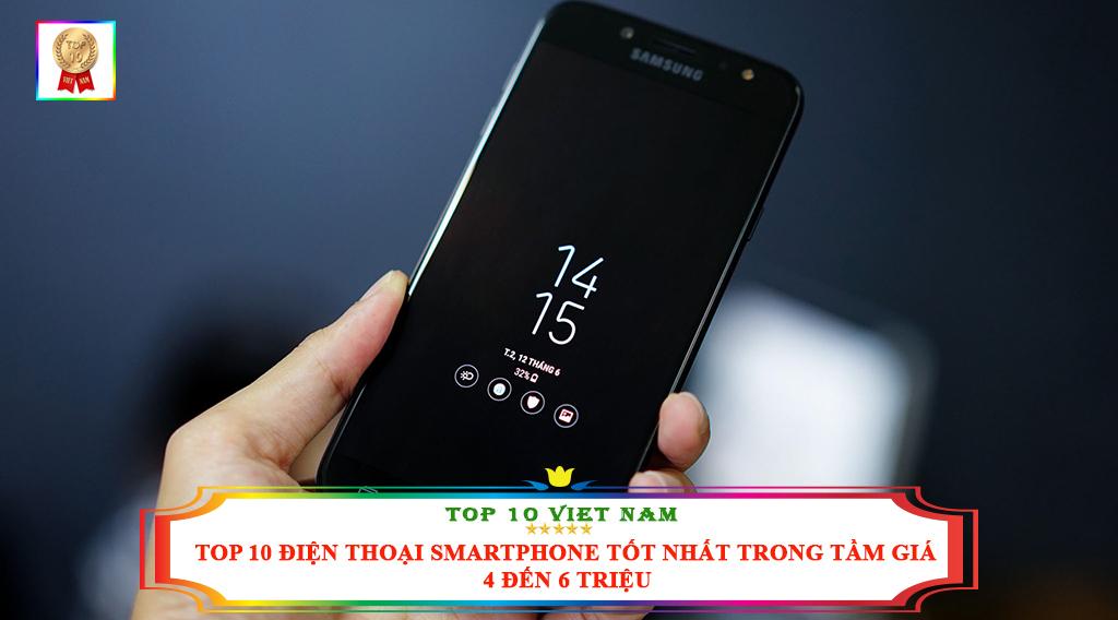 TOP 10 ĐIỆN THOẠI SMARTPHONE TỐT NHẤT TRONG TẦM GIÁ 4 ĐẾN 6 TRIỆU