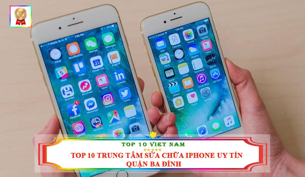TOP 10 TRUNG TÂM SỬA CHỮA IPHONE UY TÍN GIÁ RẺ QUẬN BA ĐÌNH