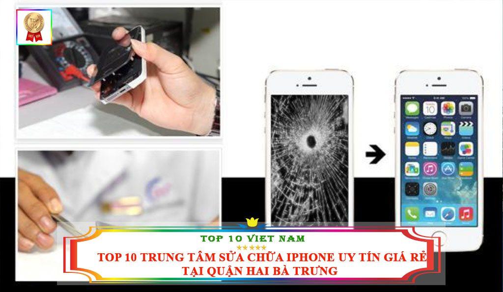 TOP 10 TRUNG TÂM SỬA CHỮA IPHONE UY TÍN, GIÁ RẺ TẠI QUẬN HAI BÀ TRƯNG