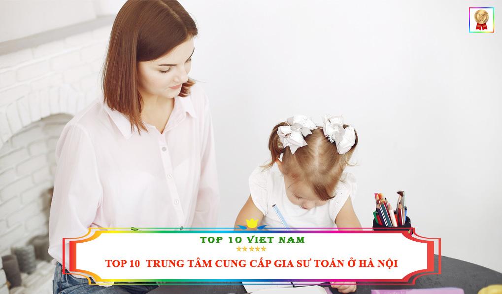 top-10-dia-chi-cung-cap-gia-su-toan-tai-ha-noi-chat-luong-nhat