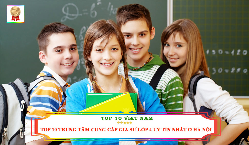 top-10-dia-chi-cung-cap-gia-su-lop-4-tai-ha-noi-dam-bao-nhat