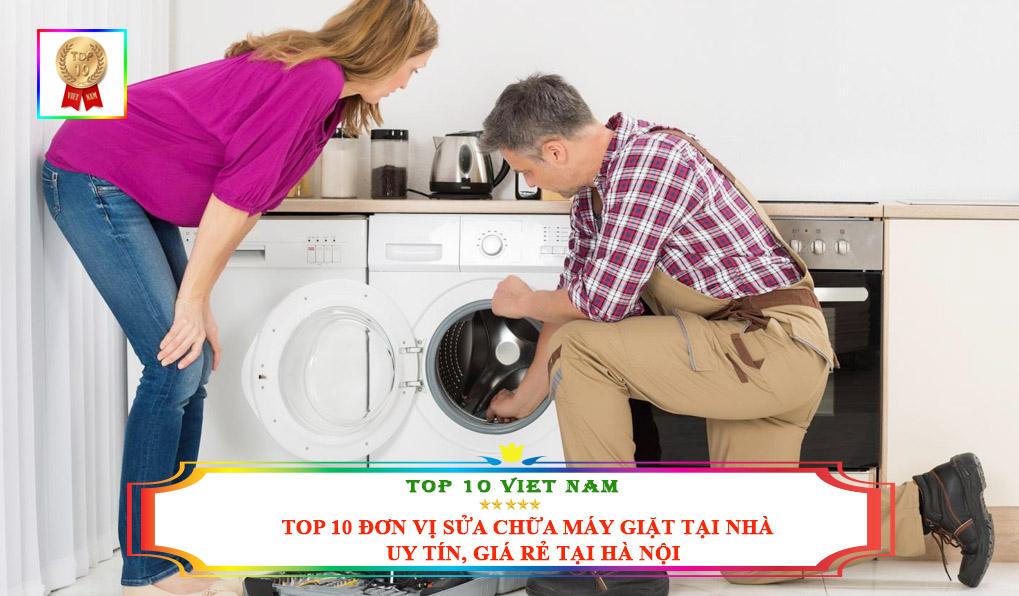 Top 10 Đơn Vị Sửa Chữa Máy Giặt Tại Nhà Uy Tín, Giá Rẻ Tại Hà Nội